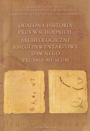 Ocalona historia Prus Wschodnich. Archeologiczne księgi inwentarzowe dawnego Prussia-Museum
